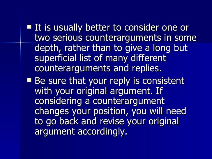 <ul><li>It is usually better to consider one or two serious counterarguments in some depth, rather than to give a long but...