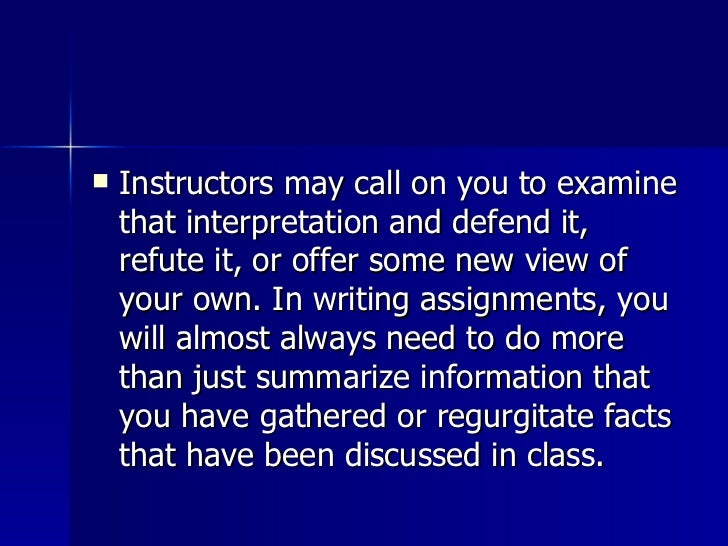 <ul><li>Instructors may call on you to examine that interpretation and defend it, refute it, or offer some new view of you...
