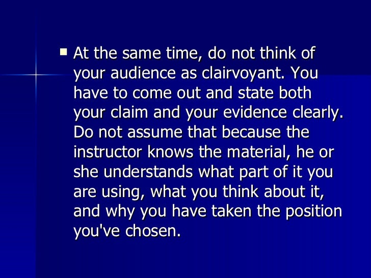 <ul><li>At the same time, do not think of your audience as clairvoyant. You have to come out and state both your claim and...