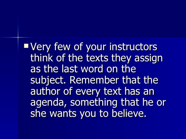 <ul><li>Very few of your instructors think of the texts they assign as the last word on the subject. Remember that the aut...