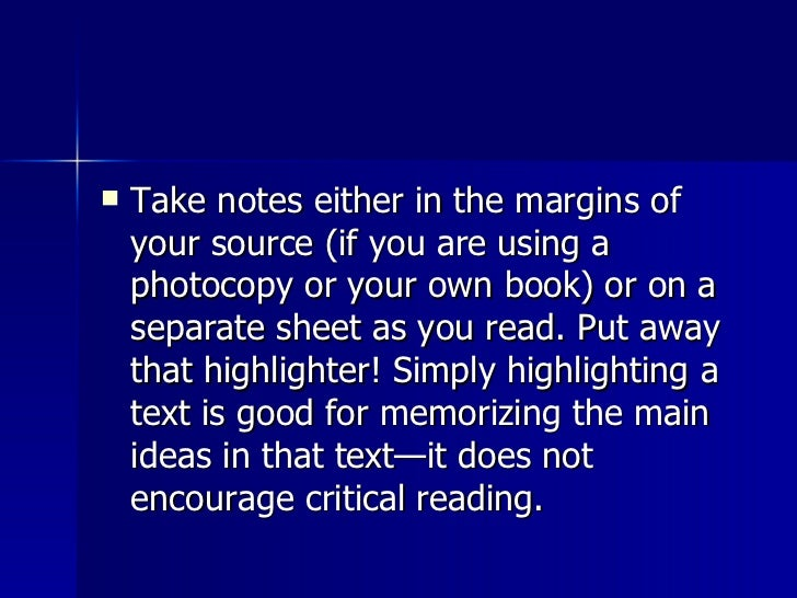 <ul><li>Take notes either in the margins of your source (if you are using a photocopy or your own book) or on a separate s...