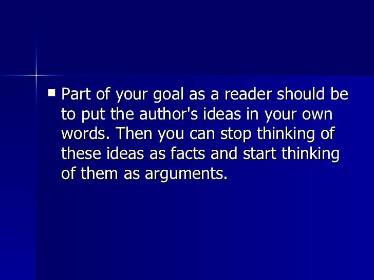 <ul><li>Part of your goal as a reader should be to put the author's ideas in your own words. Then you can stop thinking of...