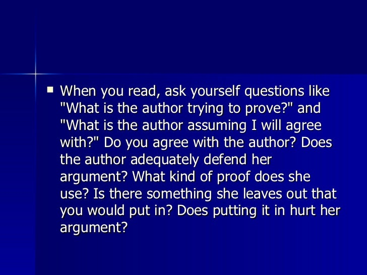 <ul><li>When you read, ask yourself questions like &quot;What is the author trying to prove?&quot; and &quot;What is the a...