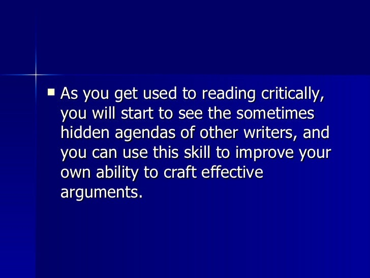 <ul><li>As you get used to reading critically, you will start to see the sometimes hidden agendas of other writers, and yo...