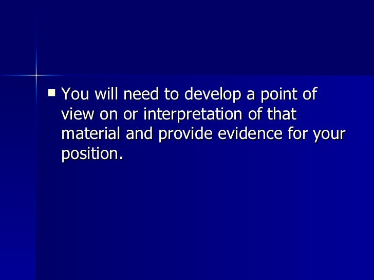 <ul><li>You will need to develop a point of view on or interpretation of that material and provide evidence for your posit...
