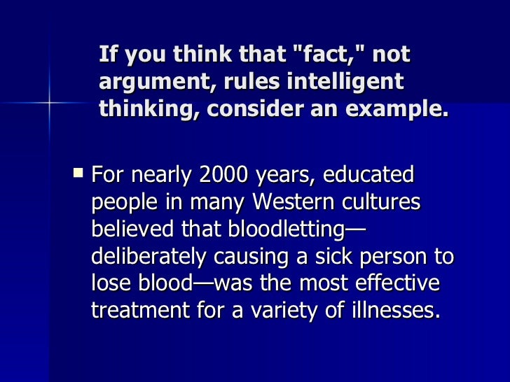 If you think that &quot;fact,&quot; not argument, rules intelligent thinking, consider an example. <ul><li>For nearly 2000...