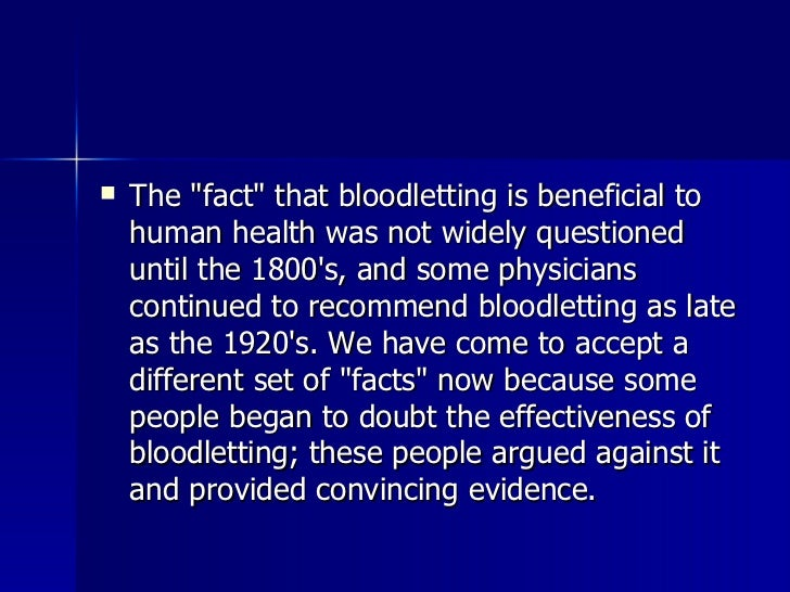 <ul><li>The &quot;fact&quot; that bloodletting is beneficial to human health was not widely questioned until the 1800's, a...