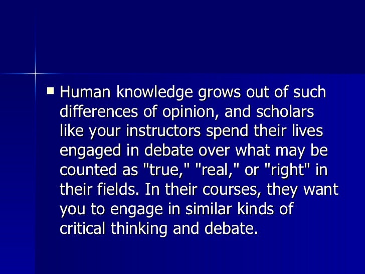 <ul><li>Human knowledge grows out of such differences of opinion, and scholars like your instructors spend their lives eng...