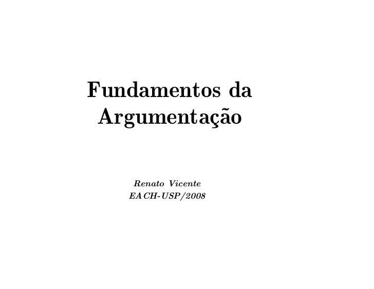 Fundamentos da Argumentação    Renato Vicente   EACH-USP/2008