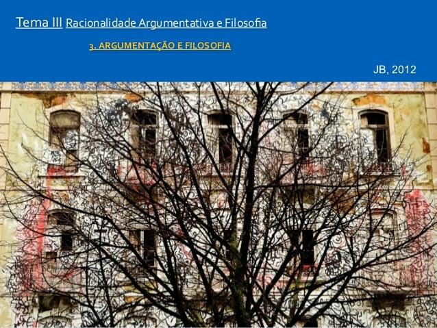 Tema III Racionalidade Argumentativa e Filosofia                  3. ARGUMENTAÇÃO E FILOSOFIA              ...