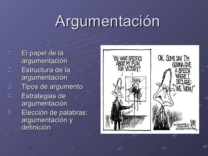Argumentación1.   El papel de la     argumentación2.   Estructura de la     argumentación3.   Tipos de argumento4.   Estra...