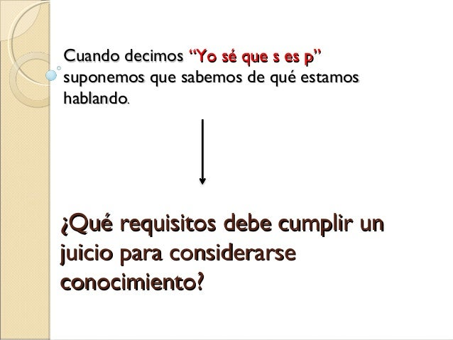 ¿Qué requisitos debe cumplir un¿Qué requisitos debe cumplir un juicio para considerarsejuicio para considerarse conocimien...