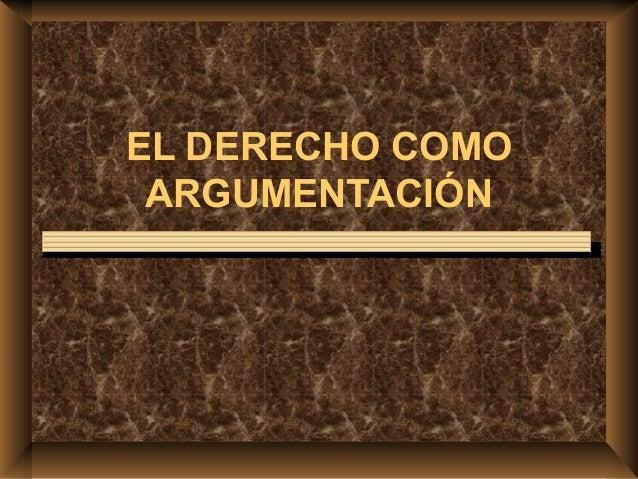 EL DERECHO COMO ARGUMENTACIÓN