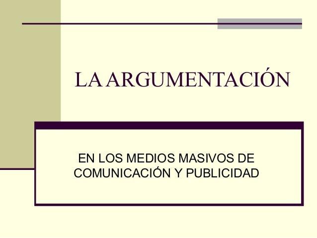 LAARGUMENTACIÓN EN LOS MEDIOS MASIVOS DE COMUNICACIÓN Y PUBLICIDAD