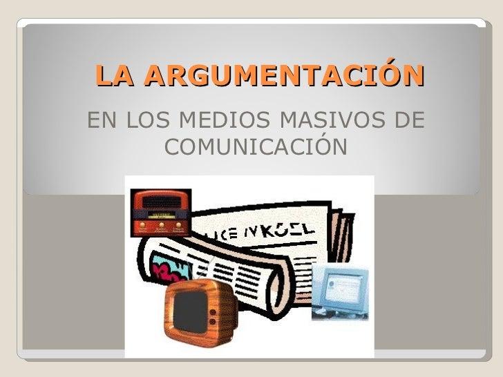 LA ARGUMENTACIÓN EN LOS MEDIOS MASIVOS DE COMUNICACIÓN