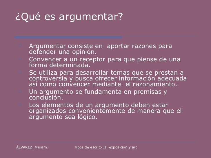 ¿Qué es argumentar? <ul><li>Argumentar consiste en  aportar razones para defender una opinión. </li></ul><ul><li>Convencer...
