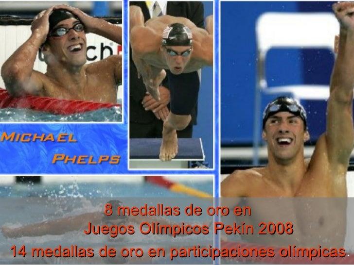 8 medallas de oro en  Juegos Olímpicos Pekín 2008 14 medallas de oro en participaciones olímpicas .