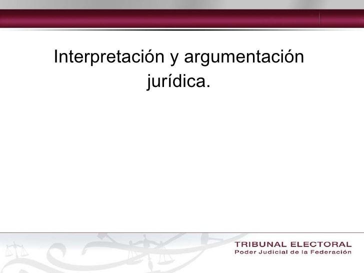 Interpretación y argumentación jurídica.