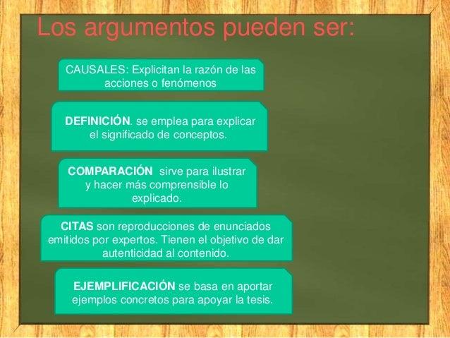 Los argumentos pueden ser:CAUSALES: Explicitan la razón de lasacciones o fenómenosDEFINICIÓN. se emplea para explicarel si...