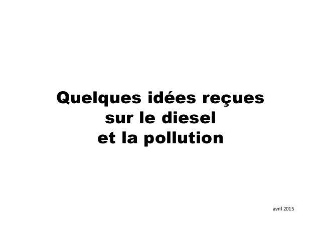 avril 2015 Quelques idées reçues sur le diesel et la pollution