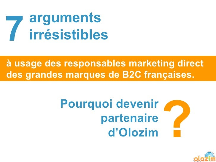 7 arguments  irrésistibles à usage des responsables marketing direct des grandes marques de B2C françaises. Pourquoi deven...