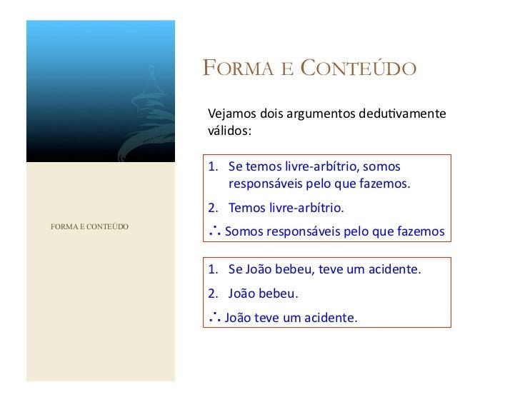 FORMA E CONTEÚDO                   Vejamos dois argumentos dedu@vamente                    válidos:             ...