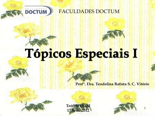 FACULDADES DOCTUM  Tópicos Especiais I  Profª. Dra. Teodolina Batista S. C. Vitório  1  Teófilo Otoni  1º Sem. 2012