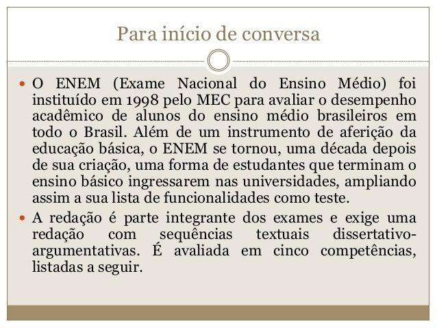 Para início de conversa  O ENEM (Exame Nacional do Ensino Médio) foi instituído em 1998 pelo MEC para avaliar o desempenh...