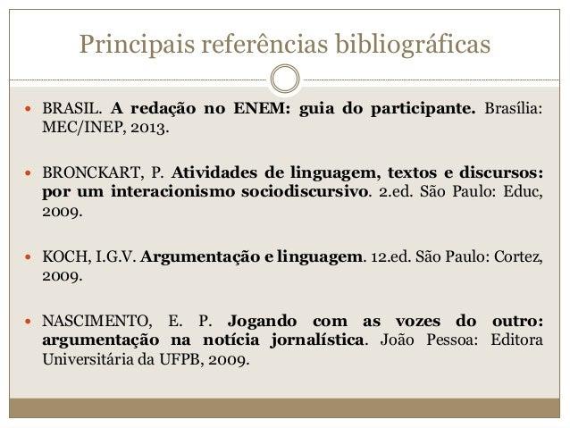 Principais referências bibliográficas  BRASIL. A redação no ENEM: guia do participante. Brasília: MEC/INEP, 2013.  BRONC...