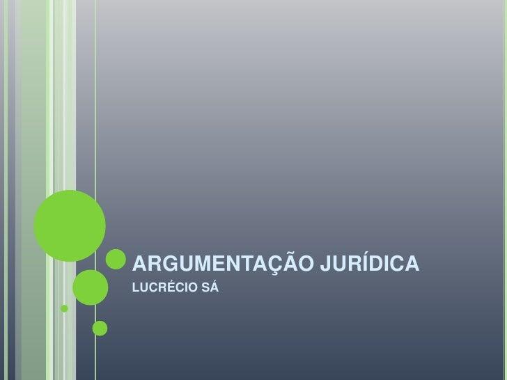 ArgumentaçãO JuríDica   LucréCio Sá