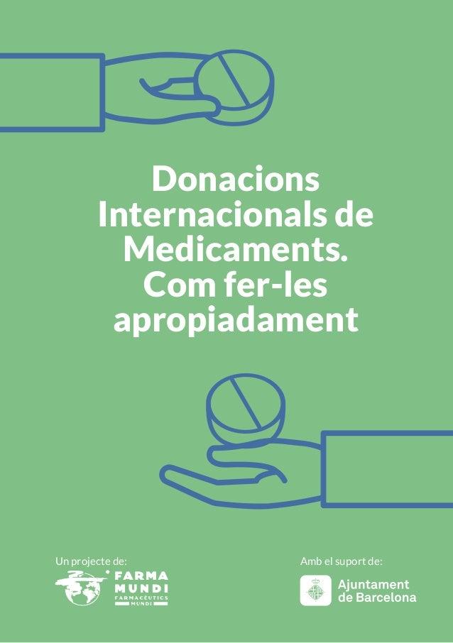 Donacions Internacionals de Medicaments. Com fer-les apropiadament Un projecte de: Amb el suport de: