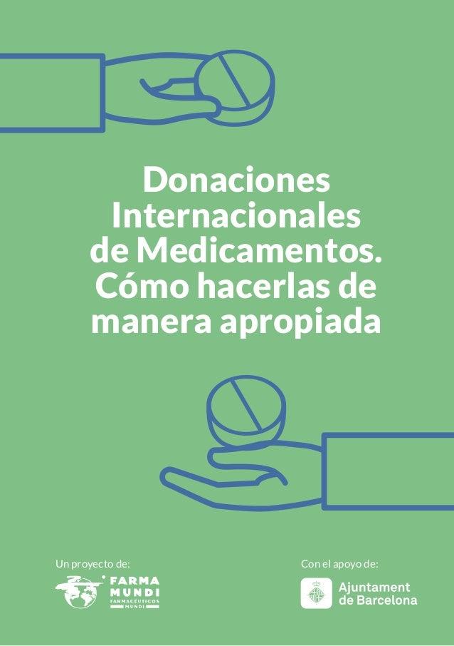 Donaciones Internacionales de Medicamentos. Cómo hacerlas de manera apropiada Un proyecto de: Con el apoyo de: