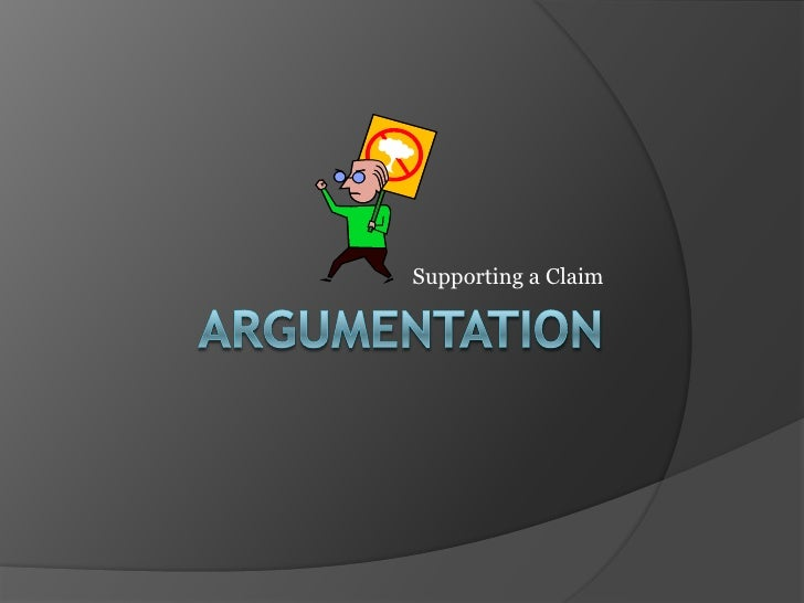 Argumentation<br />Supporting a Claim<br />
