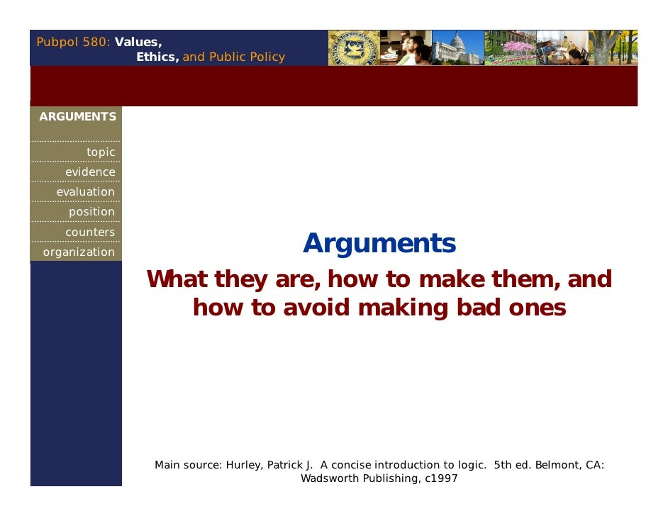 Pubpol 580: Values,                Ethics, and Public Policy    ARGUMENTS           topic     evidence    evaluation      ...