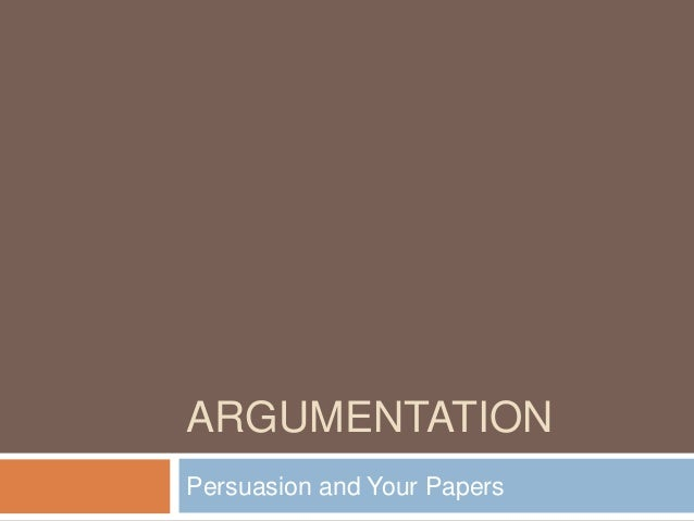 ARGUMENTATIONPersuasion and Your Papers