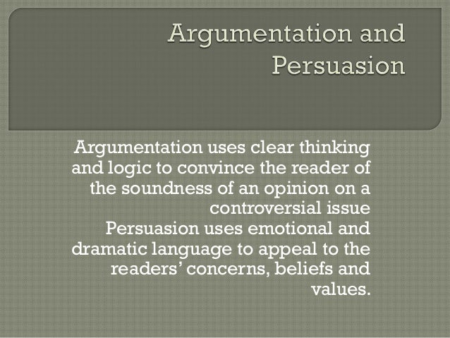 Argumentation uses clear thinking and logic to convince the reader of the soundness of an opinion on a controversial issue...
