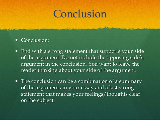 concluding sentence for argumentative essay The number of sentences in your conclusion will depend on how many paragraphs (statements) you have in the essay consider a standard structure for essay conclusions: sentence #1: restate the thesis by making the same point with other words (paraphrase.