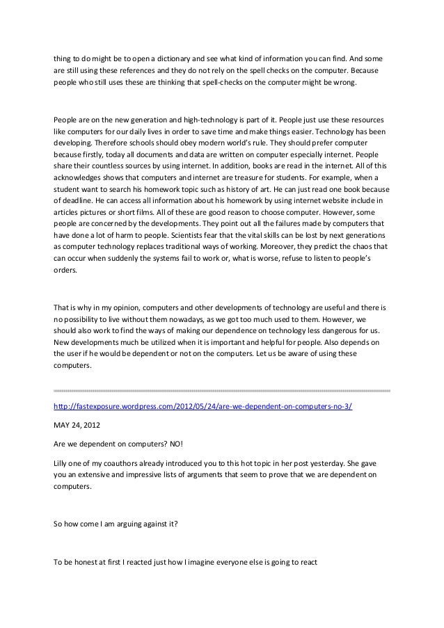 dependence technology essay Argumentative essay about information technology uploaded by jenevieve limqueco this essay is all about the positive and negative sides of information technology.
