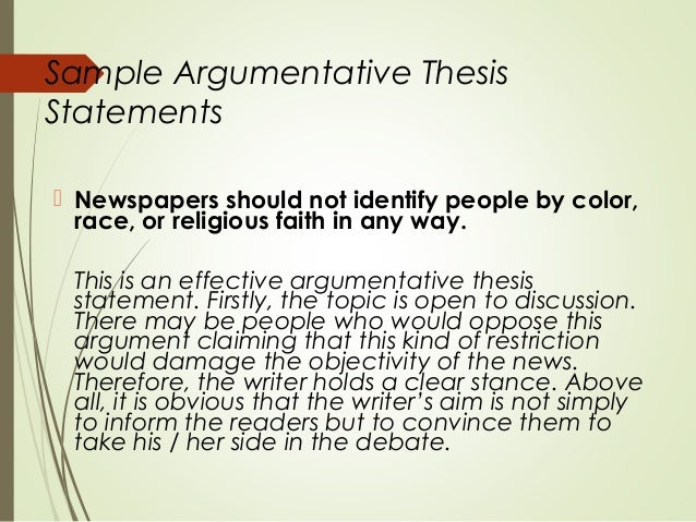 argumentative thesis topics What is an argumentative essay the argumentative essay is a genre of writing that requires the student to investigate a topic collect, generate, and evaluate evidence and establish a position on the topic in a concise manner.