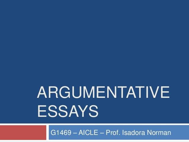 ARGUMENTATIVE ESSAYS G1469 – AICLE – Prof. Isadora Norman