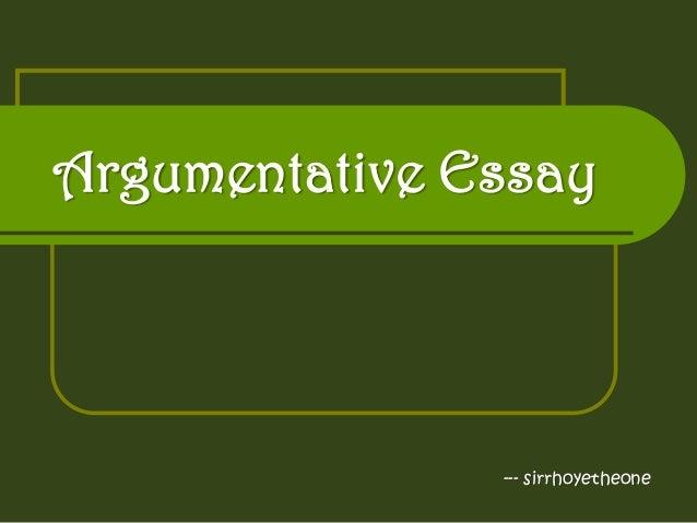 Argumentative Essay --- sirrhoyetheone