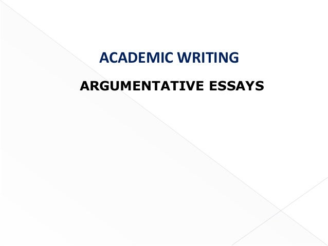 ACADEMIC WRITINGARGUMENTATIVE ESSAYS                       1