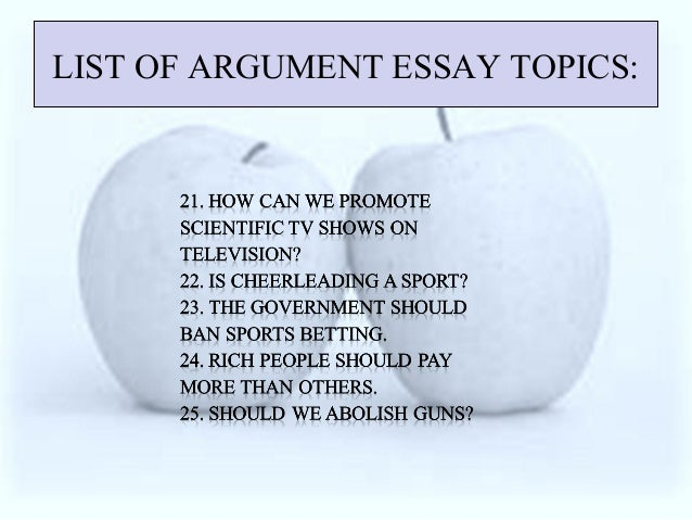 ideas argumentative essays List of 100 argumentative essay topics includes it is important to start with demonstrating the main idea of the whole piece so essays covering answers to.