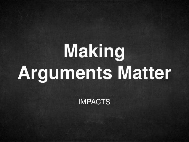 IMPACTS Making Arguments Matter