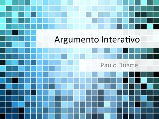 Argumento Intera-vo              Paulo Duarte
