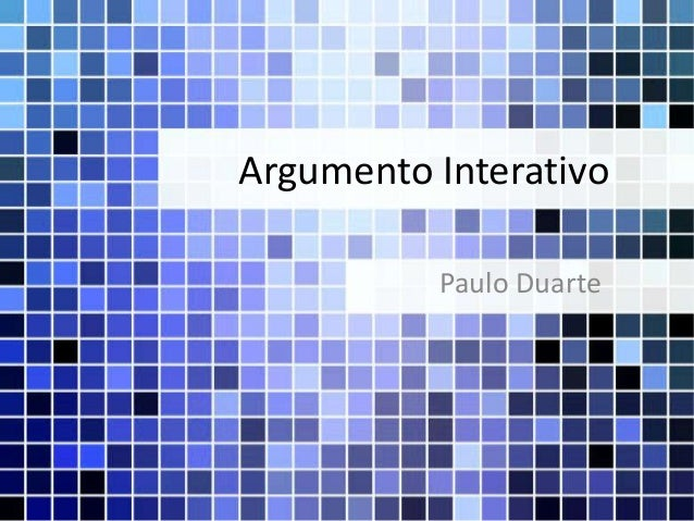 Argumento Interativo          Paulo Duarte