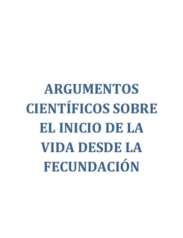 ARGUMENTOS CIENTÍFICOS SOBRE EL INICIO DE LA VIDA DESDE LA FECUNDACIÓN