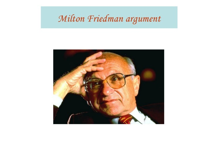 milton friedman and his moral perspective Milton friedman and social responsibility – an ethical defense of the  thesis  be viewed as an extended view of social responsibilities that goes beyond the.