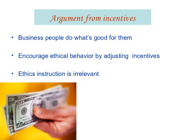 arguments for and against business ethics Abstract several popular arguments against teaching business ethics are  examined: (a) the ethical duty of business people is to maximize profit within the  law,.