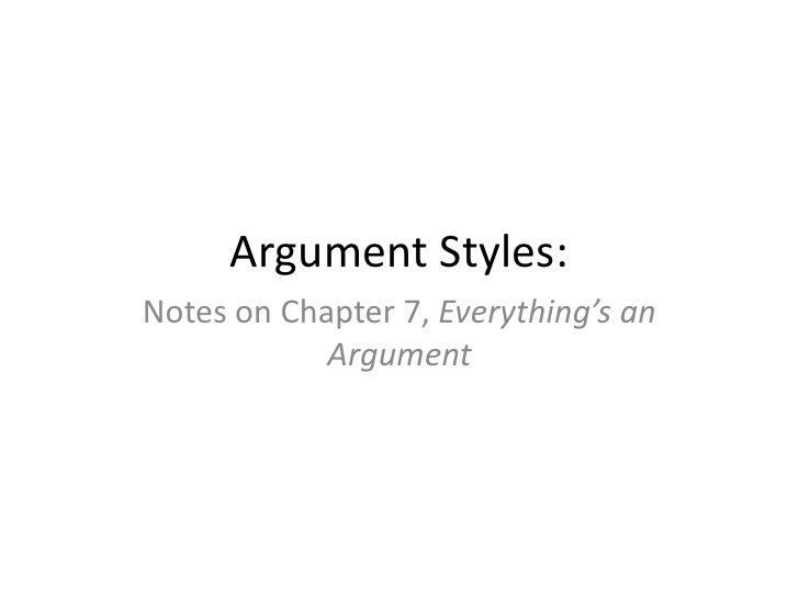 Argument Styles:<br />Notes on Chapter 7, Everything's an Argument<br />